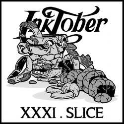 inktober.31 // SLICE