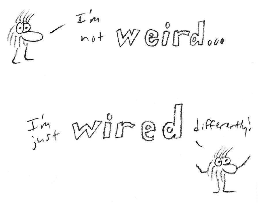 I\'m Not Weird, I\'m Just Wired Differently! by dudeimanaspie on ...