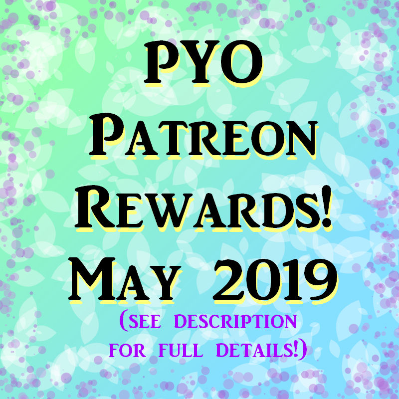 May 2019 Patreon Rewards PICK YOUR OWN!