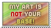 My art is NOT your base - stamp