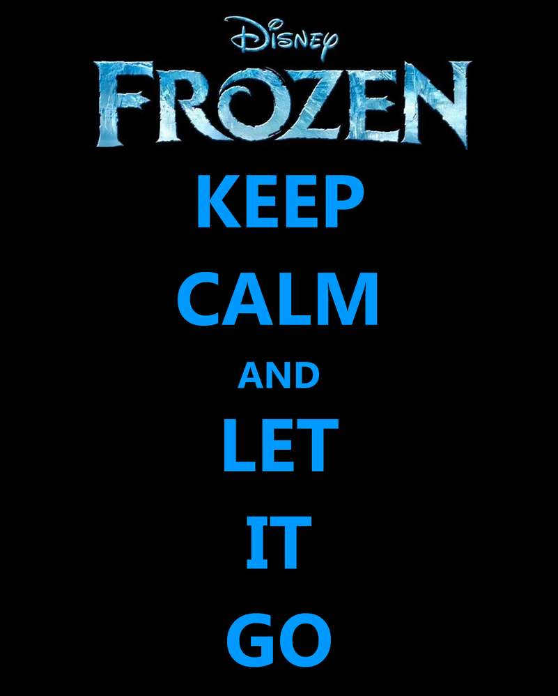 Keep Calm And Let It Go Frozen | www.imgkid.com - The ...
