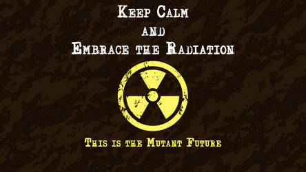 Keep Calm, this is the Mutant Future by knottyprof