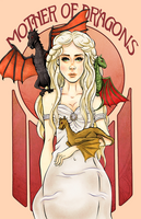 Daenerys Targaryen - Mother of Dragons by twillis
