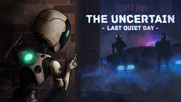 Nyxira Plays- The Uncertain: Last Quiet Day