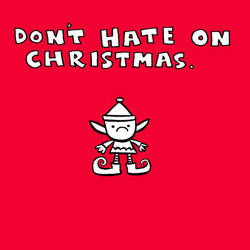 Don't Hate On Christmas by yaytime