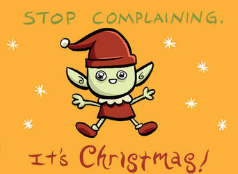 Stop complaining_It's Christmas by yaytime