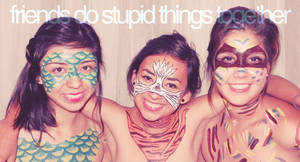 Friends do stupid things
