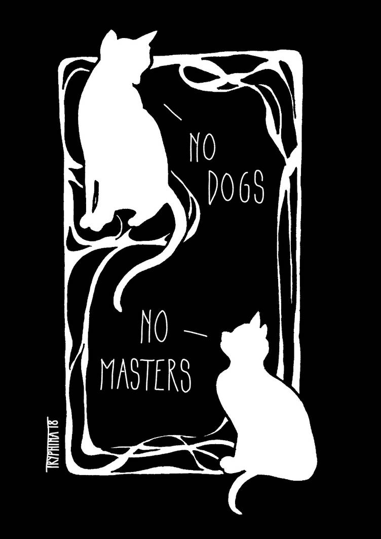 No Dogs No Masters by Tryphina