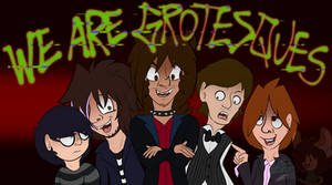 We Are Grotesques by BGinks