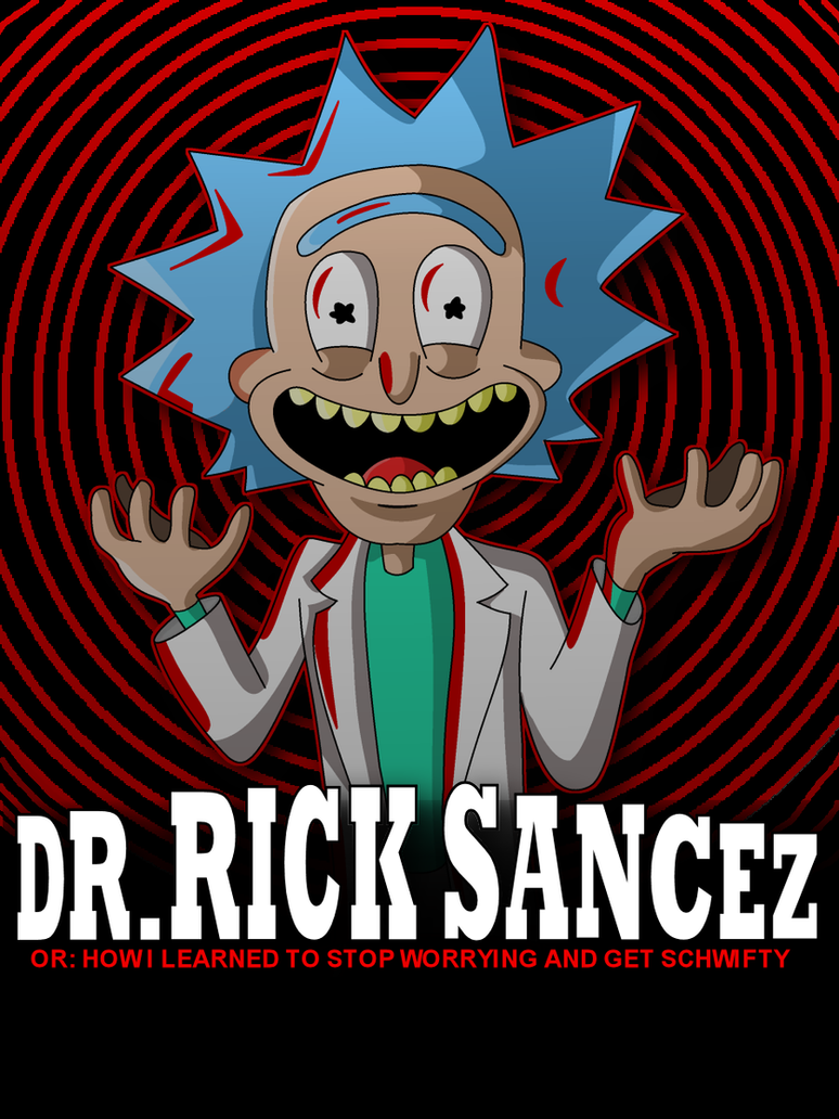 Dr. Rick Sanchez or: How I Learned To Get Schwifty by LeeRoberts