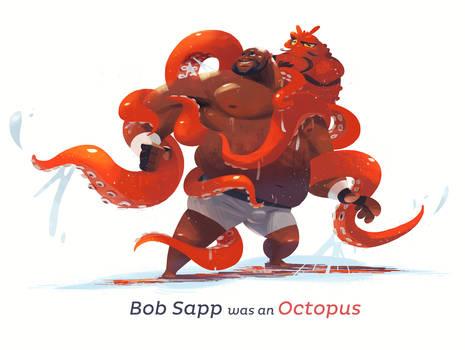 Bob Sapp was an Octopus