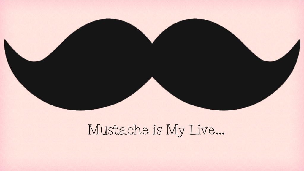 Wallpaper Mustache Is My Live By TeesTutorials