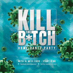Kill The Covid B*tch Home Dance Party Flyer by n2n44