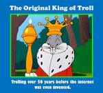 The Original King of Troll