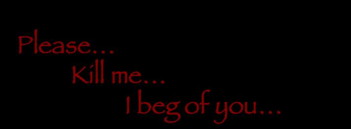 I Beg of You by WhiteBleedingFox