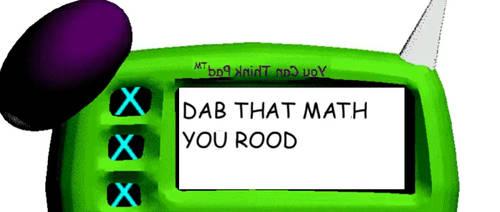 DAB THAT MATH YOU ROOD (read description pls)