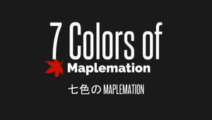 7 Colors of Maplemation: Teaser 1 by AinnMS