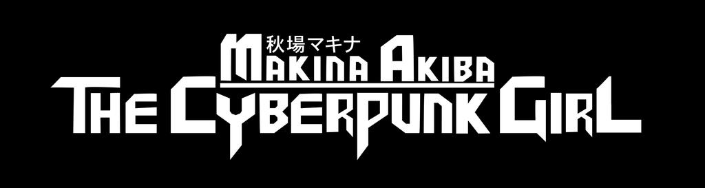 Makina Akiba The Cyberpunk Girl - Title Logo by KuroiKai-tmk