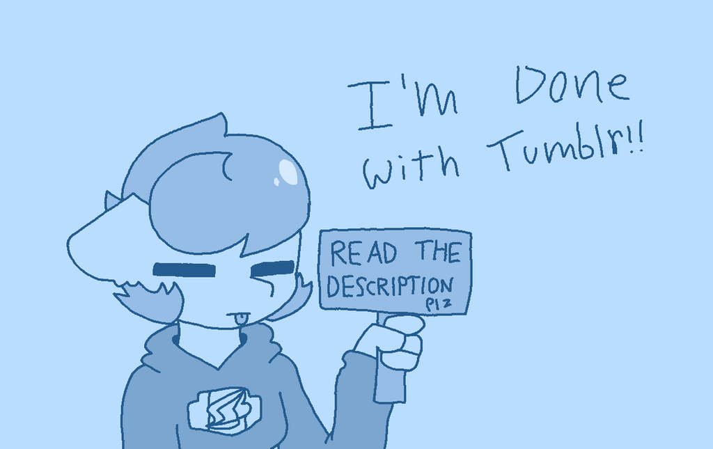 I'm done with tumblr by synnibear03