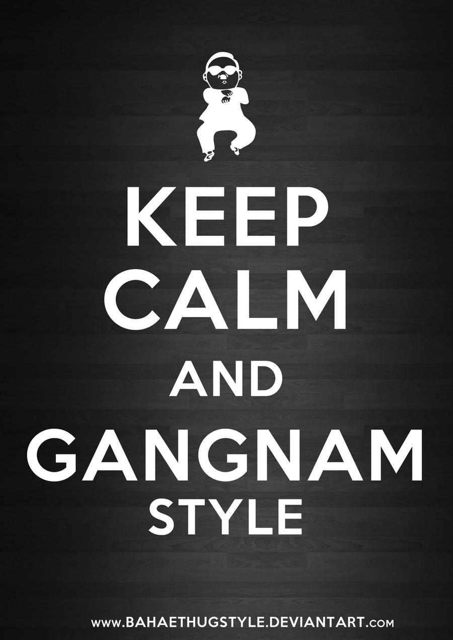 KEEP CALM AND GANGNAM STYLE by BahaeThugStyle