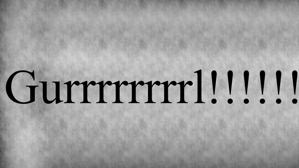 Gurrrrrrrrrrl!!! by anacpal