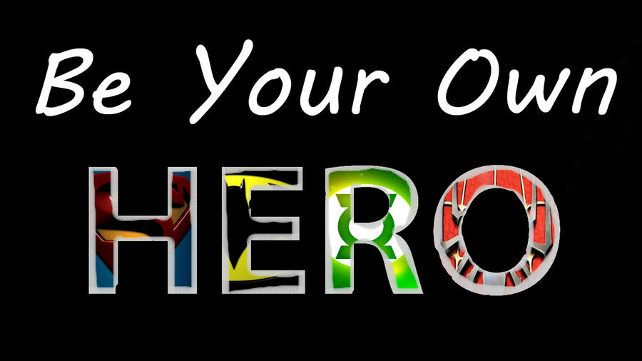 Be Your Own Hero by Shorty-Cat on DeviantArt