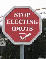 Stop Electing Idiots Sign by Noveoko