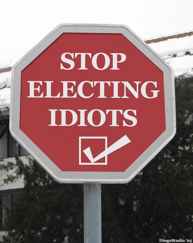 Stop Electing Idiots Sign by Noveoko