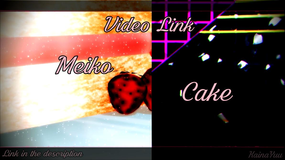 Meiko - Cake - Video Link! by KainaYuSakine