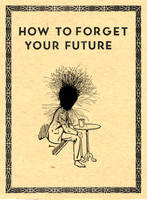 How to forget your future by derkert