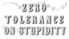 Zero Tolerance: Stupidity by StampCollectors