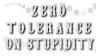 Zero Tolerance: Stupidity by StampCollectors