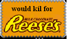 would kill for reese's by StampCollectors