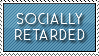 Socially Retarded by StampCollectors