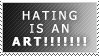 HATING IS AN ART