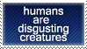 humans are disgusting by propertyofkat
