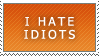 ORANGE I HATE IDIOTS STAMP by propertyofkat