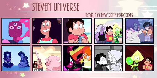 My Top 10 Favorite Episodes of Steven Universe by ericenergyarms