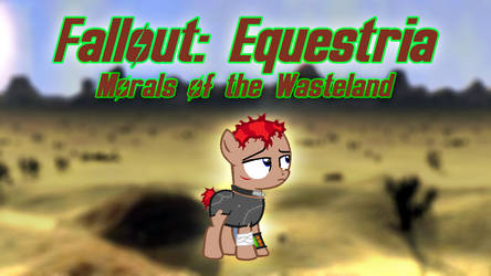 Fallout Equestria: Morals of the Wasteland cover by Songbreeze741