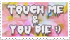 - Stamp: Touch me and you die. - by ChicaTH