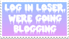 - Stamp: Log in loser, we're going blogging. - by ChicaTH
