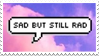 - Stamp: Sad but still rad. - by ChicaTH
