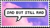 - Stamp: Sad but still rad. - by ChicaTH