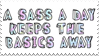 - Stamp: A sass a day keeps the basics away. - by ChicaTH