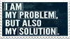 - Stamp: I am my problem, but also my solution. - by ChicaTH