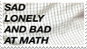 - Stamp: Sad, lonely and bad at math. - by ChicaTH