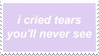- Stamp: I cried tears you'll never see. - by ChicaTH