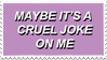 - Stamp: Maybe it's a cruel joke on me. - by ChicaTH