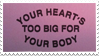 - Stamp: Your heart's too big for your body. - by ChicaTH