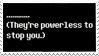 - Stamp: They're powerless to stop you. - by ChicaTH